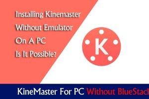 KineMaster For PC Without BlueStacks